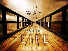 """jesus is the way the truth and the life 