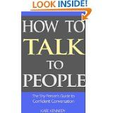 How to Talk to People: The Shy Person's Guide to Confident Conversation, by Kate Kennedy