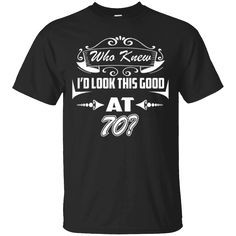 Favorite shirt, looking nice.This is perfect shirt for you   The Official Who Knew I'd Look This Good at 70 T-Shirt   https://sudokutee.com/product/the-official-who-knew-id-look-this-good-at-70-t-shirt/  #TheOfficialWhoKnewI'dLookThisGoodat70TShirt  #The #Official #Who70 #KnewT #I'dThisT #LookatShirt #ThisShirt #Good #atT #70TShirt #TShirt #Shirt