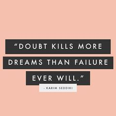Doubt kills more dreams than failure ever will! #recovery #sobriety #justfortoday #Ican
