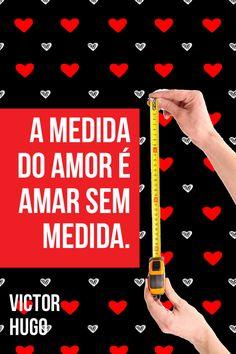 A medida do amor é amar sem medida. Victor Hugo ... frase, pensamento, citação, quote, mensagem, motivação, vida ativa e saudavel, foco em vida saudavel