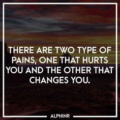 There are two type of pains, one that hurts you and the at Alphinr You Changed, Instagram Story, It Hurts, Inspirational Quotes, Life Coach Quotes, Inspiring Quotes, Quotes Inspirational, Inspirational Quotes About, Encourage Quotes