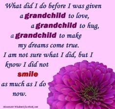 I was blessed and loved being a mom of two amazing, beautiful girls. Now I'm a grandma of an amazing, beautiful girl as well! Love you all! Grandma Quotes, Mom Quotes, Family Quotes, Quotes About Grandchildren, Grandmothers Love, My Dream Came True, Grandma And Grandpa, Words To Describe, A Blessing