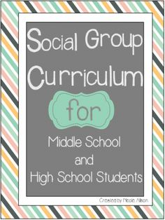 Social Group Curriculum for Middle and High School Students |