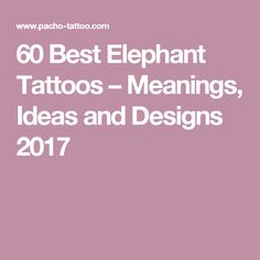 60 Best Elephant Tattoos – Meanings, Ideas and Designs 2017