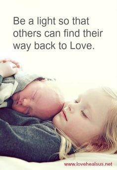 Be a light so that others can find their way back to Love. ~ Rodger Briley www.lovehealsus.net