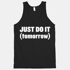 Just Do It (Tomorrow) hahaha!!!