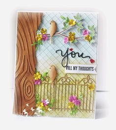 The bark is a Darice Woodgrain embossing folder and have used Memory box Wrought Iron gate die to make the fence on the bottom of my card. Have added the 'You' die and sentiment from the SSS 'You stamp and die set!