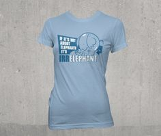If elephants are not involved- then it is IRR-ELEPHANT- this is the ladies version Elephants, Cool T Shirts, Funny Tshirts, Pop Culture, Cool Stuff, Lady, Mens Tops, Fashion, Moda