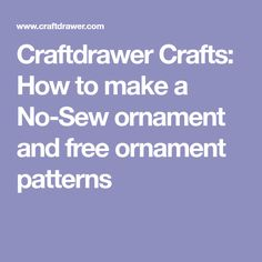 Craftdrawer Crafts: How to make a No-Sew ornament and free ornament patterns