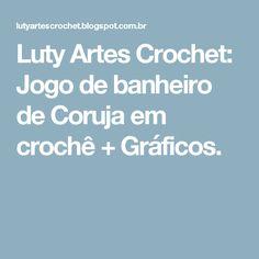 Luty Artes Crochet: Jogo de banheiro de Coruja em crochê + Gráficos.