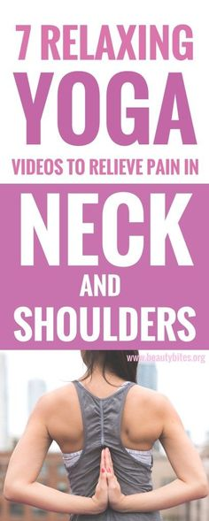 Yoga for beginners: 7 relaxing videos that always help me relieve neck and shoulder pain. Even if you just have 3 minutes, do these stretches for neck and shoulder pain and you'll already feel the relief!