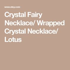 Crystal Fairy Necklace/ Wrapped Crystal Necklace/ Lotus