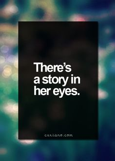 windows of the soul... And if ya wanna read my story...pull up a chair. It's gonna take awhile