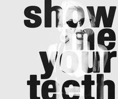 Take a bite of my badgirl meat, show me your teeth! #Lady Gaga - Show Me Your Teeth
