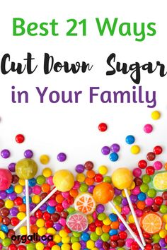 Best 21 Easy Ways to Cut Down Sugar in Your Family's Diet.