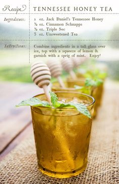 Tennessee Honey Tea sounds yummy but not sure i can raise a drink to my lips w/Jack Daniels in it so I may have to substitute.