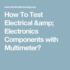How To Test Electrical & Electronics Components with Multimeter?