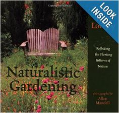 Naturalistic Gardening: Reflecting the Planting Patterns of Nature: Ann Lovejoy, Allan Mandell: 9781570611209: Amazon.com: Books