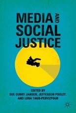 Media and Social Justice. Edited by Jefferson Pooley, Lora Taub-Pervizpour and Sue Curry Jansen