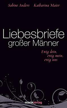 Liebesbriefe großer Männer: ewig dein, ewig mein, ewig uns von Sabine Andrea http://www.amazon.de/dp/3865391877/ref=cm_sw_r_pi_dp_9jefwb102CJ1A
