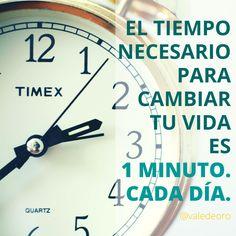 El tiempo necesario para cambiar tu vida es 1 minuto, cada día.
