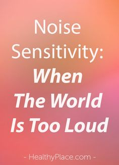 Sensory overload in the form of noise sensitivity can be a mental health trigger. I experience it. Get tips to lessen effects of noise sensitivity.   www.HealthyPlace.com