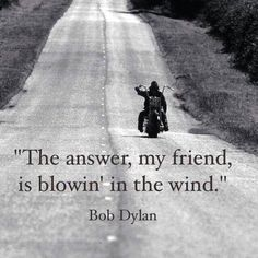 ~ Bob Dylan