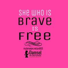 She who is brave is free Damsel in Defense- Sassy products to keep you safe during any Hermergency! MyDamselPro.net/NLVDamsel