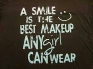 Girls;u dont need make up to make u pretty. U already are,just smile n you will see!-Jacqui.