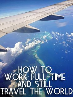 How to work full-time and still travel the world