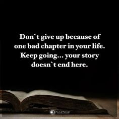 Never give up because of one bad chapter in your life. Amazing Inspirational Quotes, Motivational Quotes For Life, Bible Quotes, Awesome Quotes, Motivation Quotes, Positive Quotes, Never Give Up Quotes, Quotes To Live By, Giving Quotes