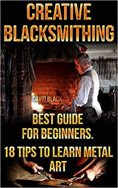 Amazon.com: Creative Blacksmithing Best Guide For Beginners. 18 Tips To Learn… Forging Knives, Blacksmithing Knives, Forging Metal, Forging Tools, Metal Projects, Welding Projects, Metal Crafts, Metal Tree Wall Art, Metal Art