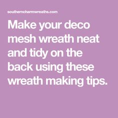 Make your deco mesh wreath neat and tidy on the back using these wreath making tips.
