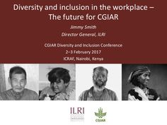 Presented by Jimmy Smith, Director General, ILRI, at the CGIAR Diversity and Inclusion Conference, ICRAF, Nairobi, 2–3 February 2017