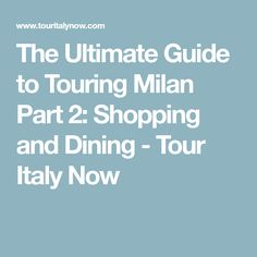 The Ultimate Guide to Touring Milan Part 2: Shopping and Dining - Tour Italy Now
