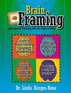 Brain Framing by Dr. Linda Karges-Bone, http://www.amazon.com/dp/1429122781/ref=cm_sw_r_pi_dp_iZVgrb118NQRQ