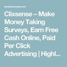 Clixsense – Make Money Taking Surveys, Earn Free Cash Online, Paid Per Click Advertising   Highly Underrated Websites