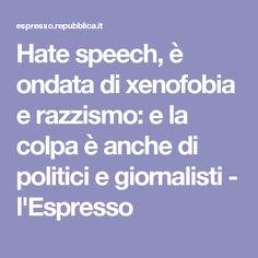 Hate speech, è ondata di xenofobia e razzismo: e la colpa è anche di politici e giornalisti  - l'Espresso