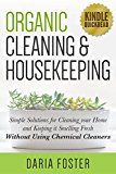 Free Kindle Book -   Organic Cleaning and Housekeeping: Simple solutions for cleaning your home and keeping it smelling fresh WITHOUT using chemical cleaners (Kindle Quickreads)