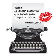 """""""Somos la mejor distancia que conocí para romper a besos! @mariana_aran"""