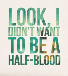 """Look, I didn't want to be a half-blood"" - Percy Jackson"