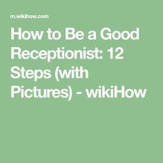 How to Be a Good Receptionist: 12 Steps (with Pictures) - wikiHow
