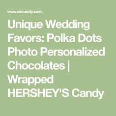 Unique Wedding Favors: Polka Dots Photo Personalized Chocolates | Wrapped HERSHEY'S Candy