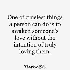 Break up quotes. one of cruelest things a person can do is to awaken someone's love without the intention of truly loving them. Quotes Deep Feelings, Pain Quotes, Mood Quotes, Life Quotes, Emotion Quotes, Attitude Quotes, Family Quotes, Woman Quotes, Quotes Quotes