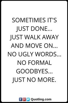 sometimes it's just done...just walk away and move on...no ugly words...no formal goodbyes...hyst no more. #InspirationAndQuotes