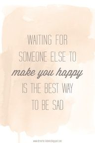 So true!  Be happy with yourself first and foremost!  :)