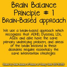 1. Brain-Based approach  We use a brain-#based approach which #recognizes that #ADHD, #Dyslexia, #LDs, #ASDs and alike have the same #primary underlying #problem, and areas of the #brain involved in these disorders require essentially the same #intervention strategies. #BrainBalance #AddressTheCause #Denver #CO
