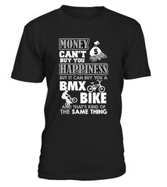 # Money can buy BMX bike .  Money can't buy you happiness but it can buy you a BMX Bike and that's kind of the same thing   - BMX  Freestyle,  BMX Bike T Shirt DesignPREMIUM T-SHIRT WITH EXCLUSIVE DESIGN – NOT SELL IN STORE AND OTHER WEBSITEGauranteed safe and secure checkout via:PAYPAL | VISA | MASTERCARD