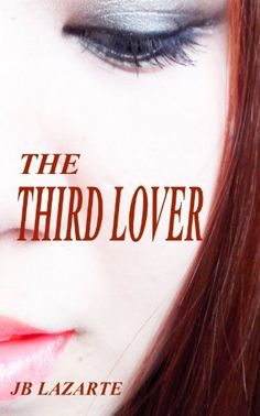 The Third Lover (The Lovers Trilogy) by JB Lazarte, http://www.amazon.com/dp/B00GZPVUOE/ref=cm_sw_r_pi_dp_aDmOsb18TGKZT